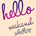 Hello weekend sign.